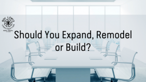 Expand ,remodel, or build?
